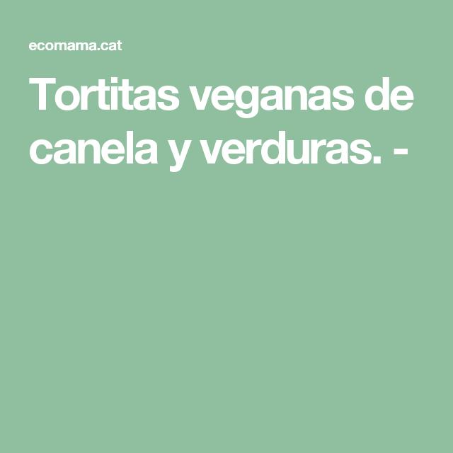 Tortitas veganas de canela y verduras. -