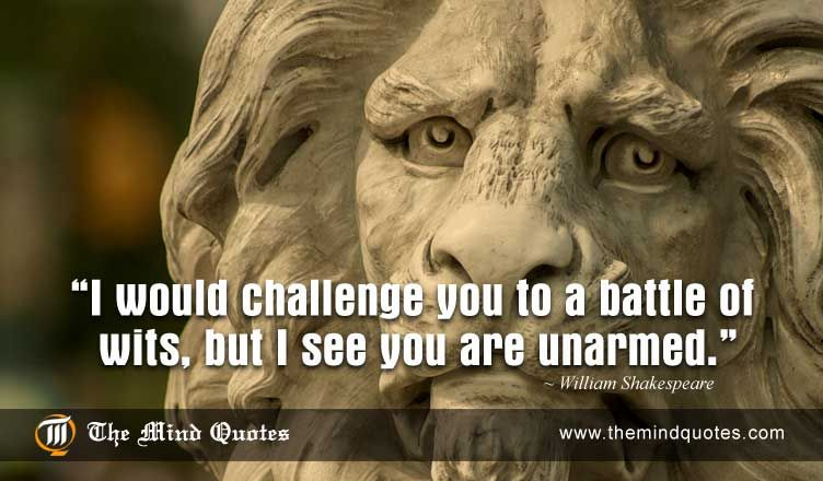 Shakespeare Quotes Unique I Would Challenge You To A Battle Of Wits But I See You Are Unarmed
