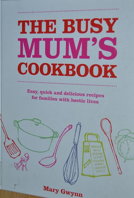 The Busy Mums Cookbook - Easy Recipes
