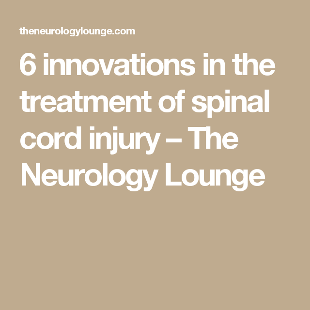 6 innovations in the treatment of spinal cord injury – The Neurology Lounge