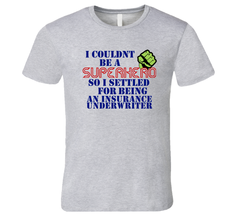 Insurance Underwriters I Couldnt Be A Superhero Funny Occupation T