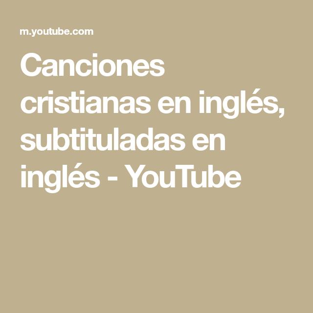 Canciones Cristianas En Inglés Subtituladas En Inglés Youtube Canciones Cristianas Canciones Cristianos