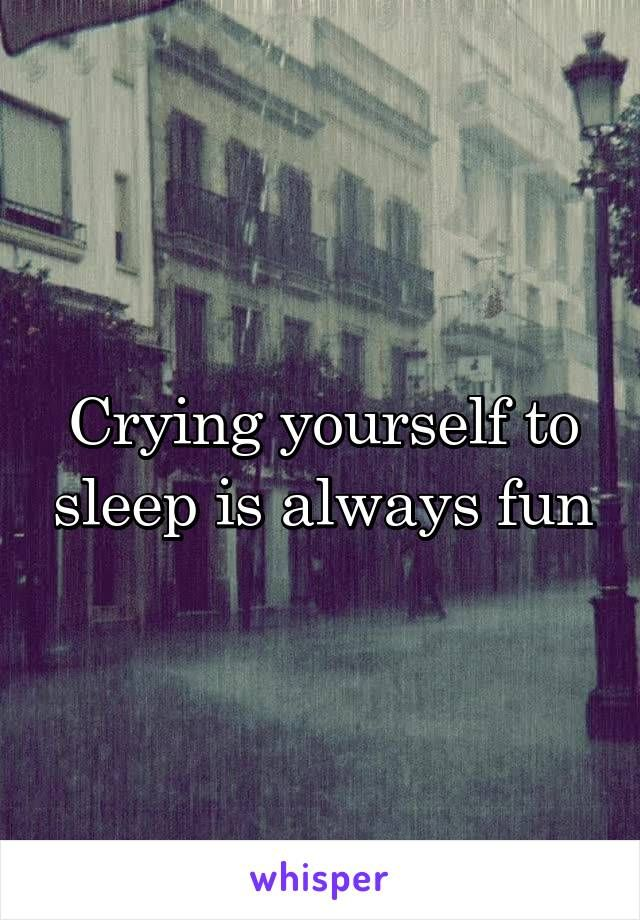 Crying Yourself To Sleep Is Always Fun Frases Love Quotes Spanish Quotes