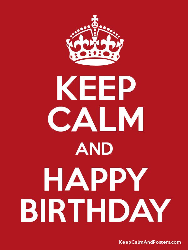 Keep Calm and HAPPY BIRTHDAY Poster.tina 52. | My Wishlist ...