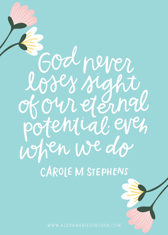 God Never Loses Sight Of Our Eternal Potential Even When We Do