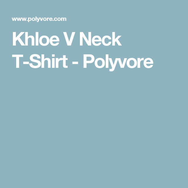 Khloe V Neck T-Shirt - Polyvore