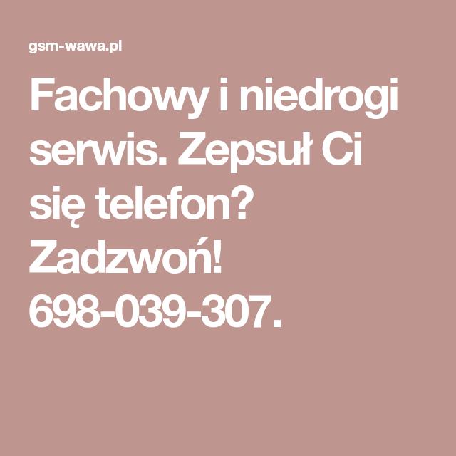 Fachowy I Niedrogi Serwis Zepsul Ci Sie Telefon Zadzwon 698 039 307 Wawa