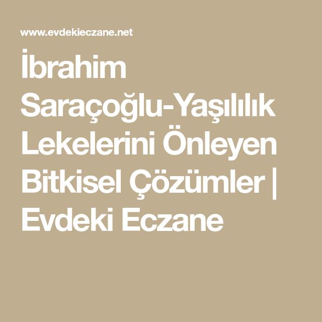 Ibrahim Saracoglu Yasililik Lekelerini Onleyen Bitkisel Cozumler Evdeki Eczane Saglik Yaslanma Ve Recete