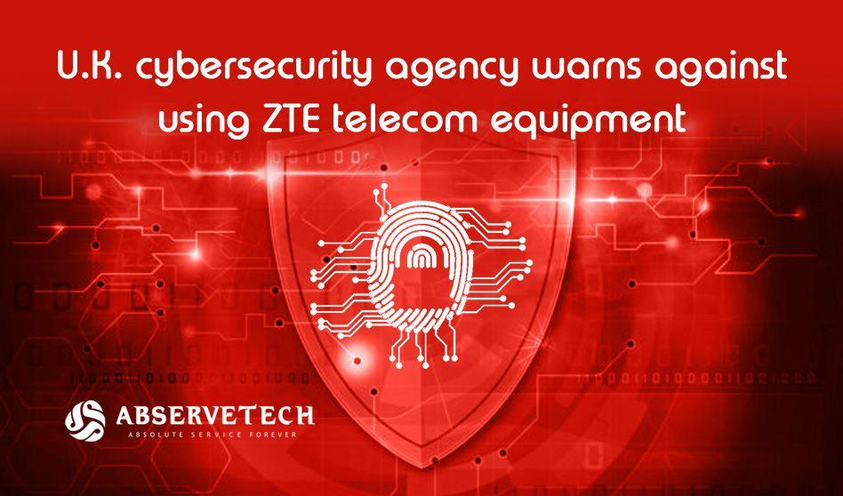 Uk cybersecurity agency warns against using zte