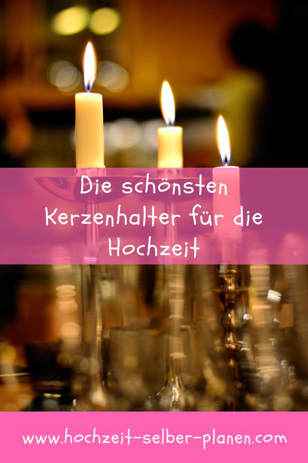 Die Schonster Kerzenhalter Fur Die Hochzeit Kerzenhalter Hochzeit Kerzen Kerzenhalter