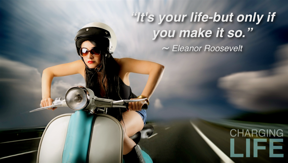 Its your life...
