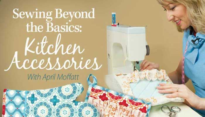 Sewing Beyond the Basics: Kitchen Accessories Online Class | Sewing ...