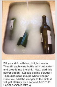 How To Remove Labels From Wine Bottles: Sink full of hot water and cup  baking powder 1 Tbsp dish soap 2 cups white vinegar