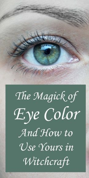 Using the Magic of Your Eye Color in Witchcraft #wiccanspells