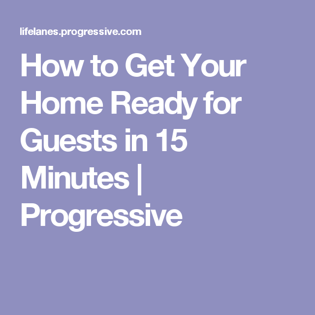 How to Get Your Home Ready for Guests in 15 Minutes | Progressive