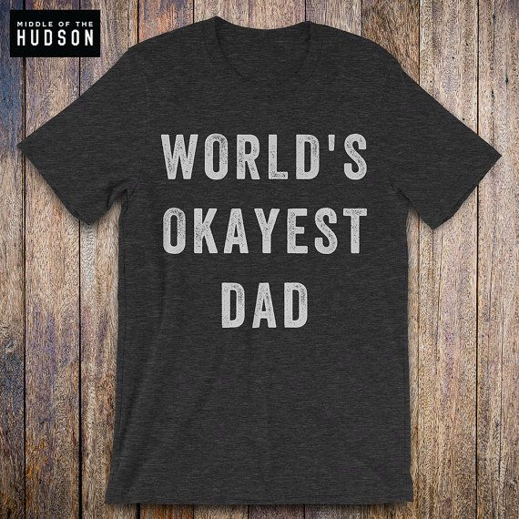 06b5e0f2 WORLDS OKAYEST Dad, dad shirt, new dad, husband gift, daddy birthday, fathers  day, daddy issues, dad
