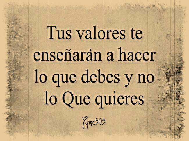 Tus Valores Te Ensenaran A Hacer Lo Que Debes Y No Lo Que Quieres Frases Words Quotes Positive Phrases