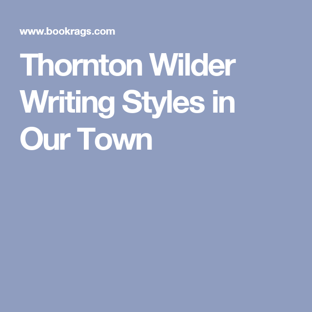 Hannah  Thornton Wilder Writing Styles In Our Town  Our Town  Hannah  Thornton Wilder Writing Styles In Our Town
