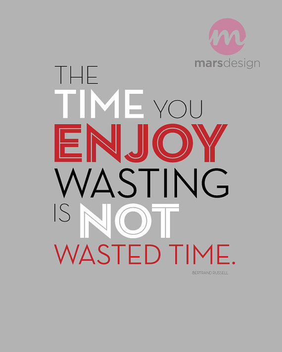 The Time You Enjoy Wasting Is Not Wasted Time Quote Art 8 Etsy Time Quotes Scrapbook Quotes Quotes