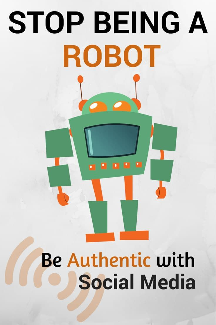 stop being a robot be authentic with responsible social media - Using Social Media For Branding Yourself Promoting Yourself And Finding A Great Job