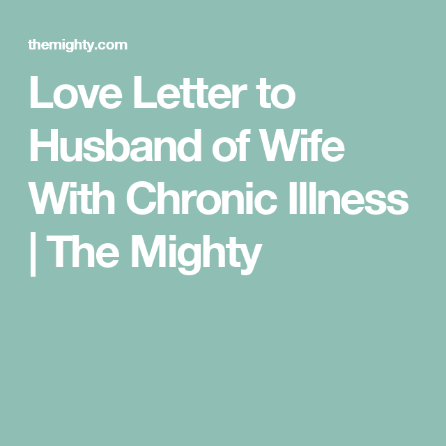 To The Husband Of The Wife Living With Chronic Illness  Chronic