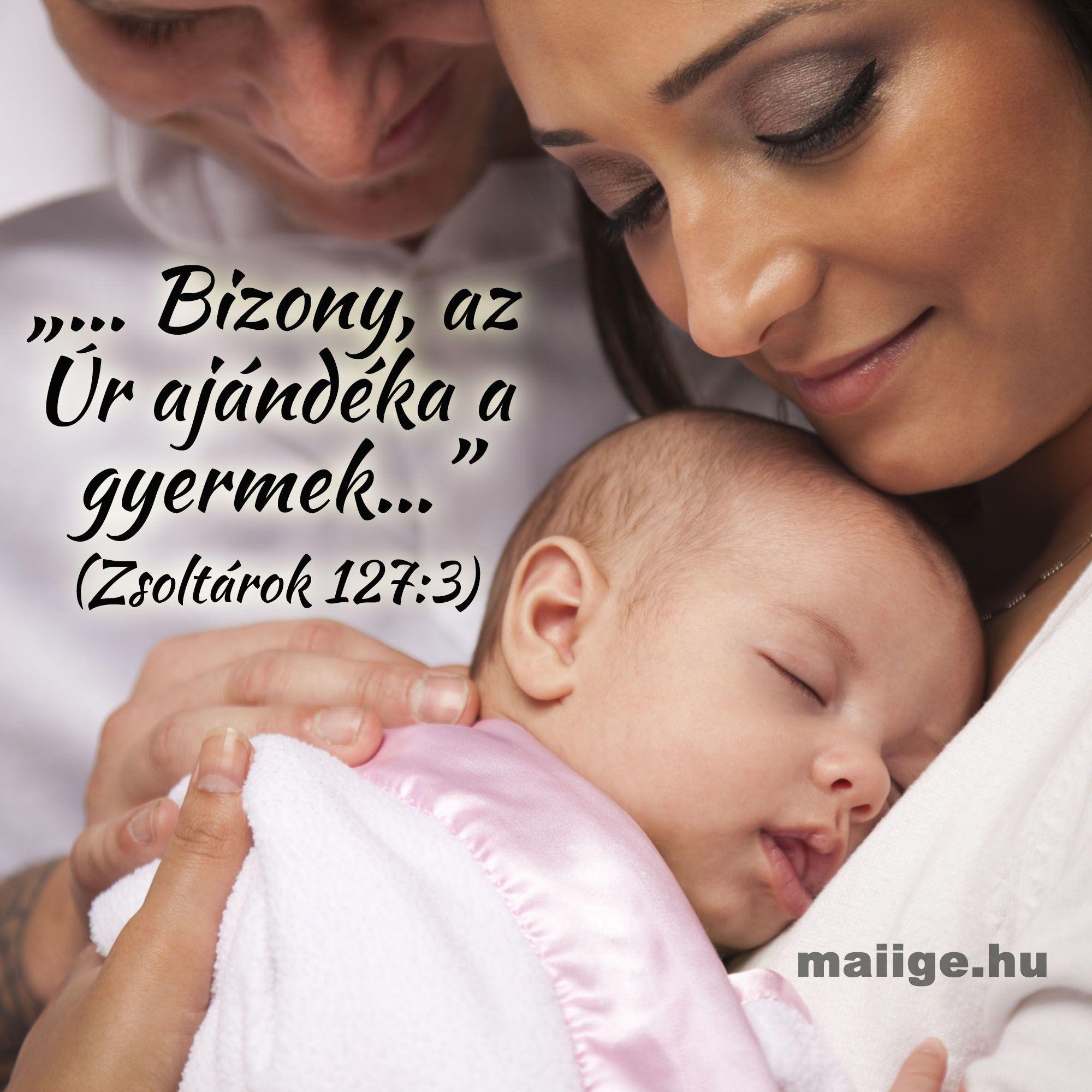 idézetek baba születéséhez Bizony, az Úr ajándéka a gyermek
