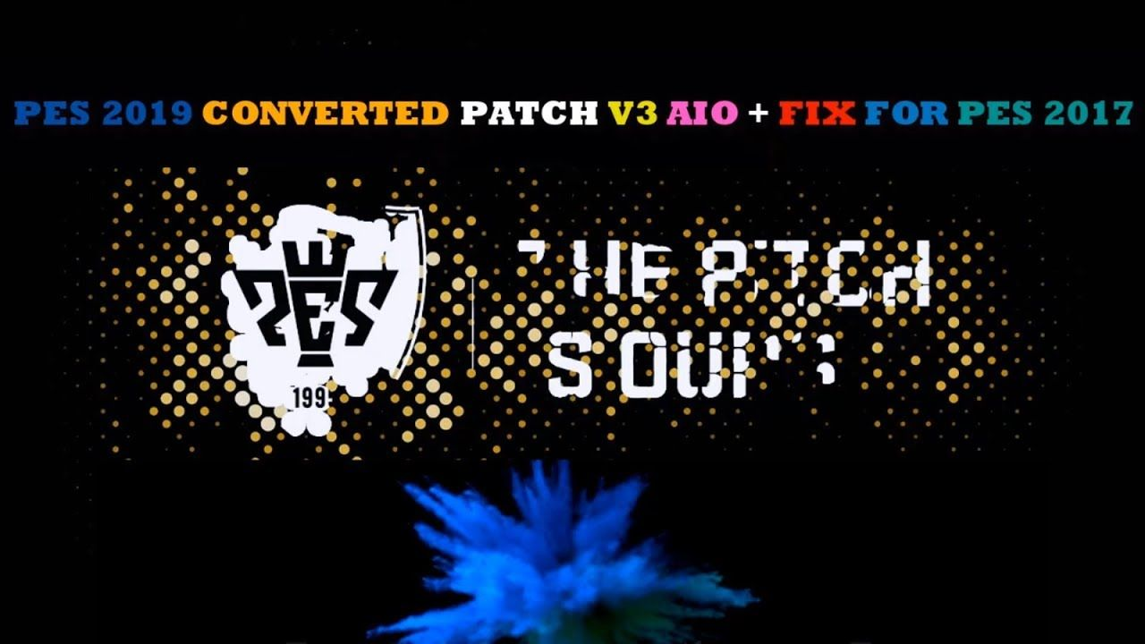 PES 2019 CONVERTED PATCH V3 AIO + FIX FOR PES 2017 BY KK ADDS | PES