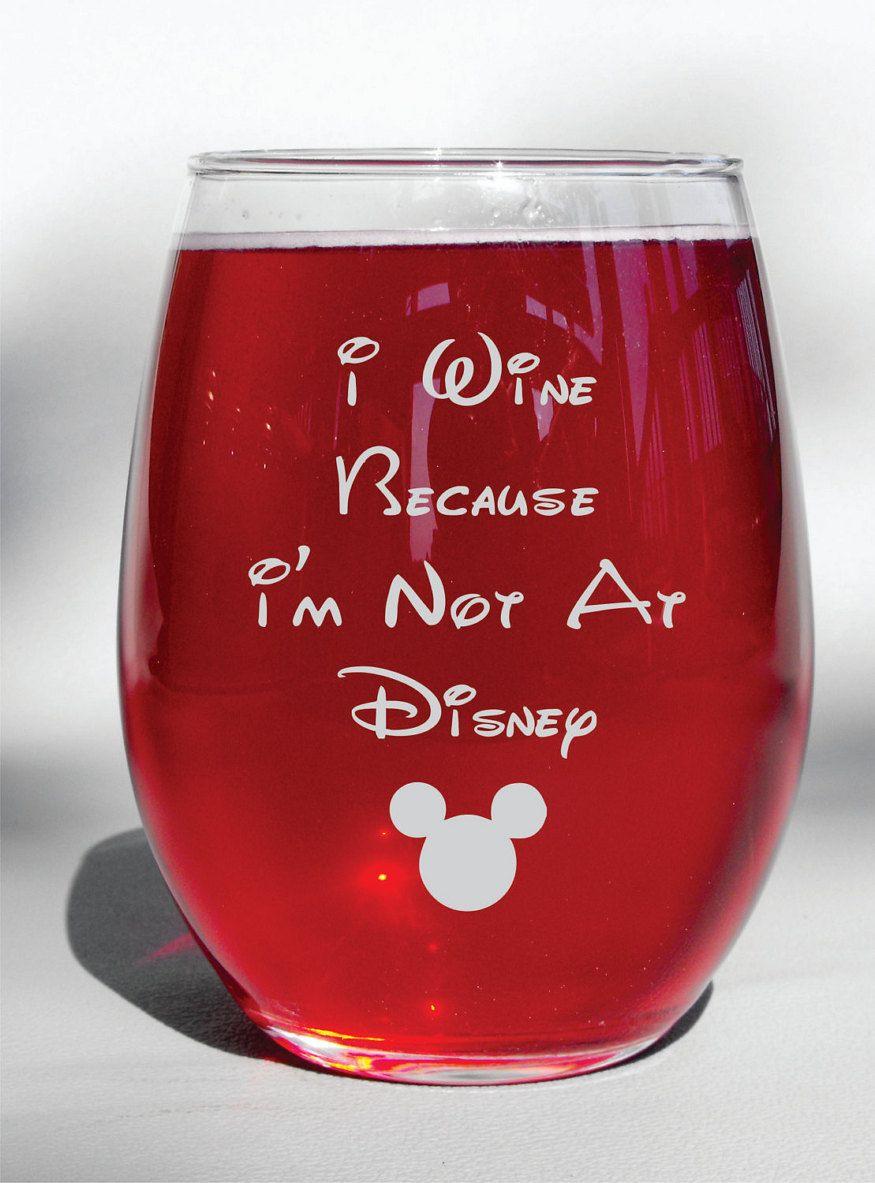 I Wine Because I M Not At Disney Engraved Wine Glass Disney Decor Disney Wine Glasses Disney Home Decor