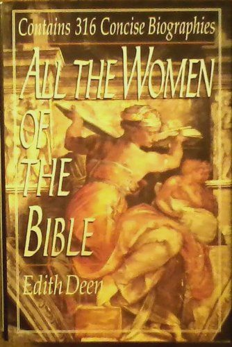 All the Women of the Bible, Containing 316 Concise Biographies: Edith Deen: Amazon.com: Books