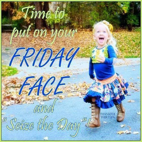 Time to put on your Friday face and seize the day friday quotes friday images friday quotes and sayings friday greetings #fridayquotes Time to put on your Friday face and seize the day friday quotes friday images friday quotes and sayings friday greetings #fridayquotes