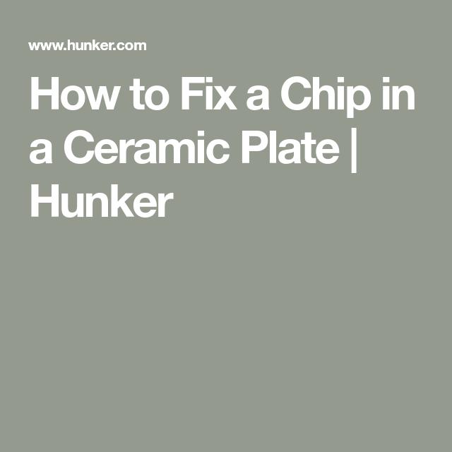 How To Fix A Chip In A Ceramic Plate Ceramic Plates Ceramics Fix It