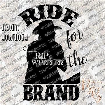 Ride for the Brand Rip Wheeler INSTANT DOWNLOAD print file