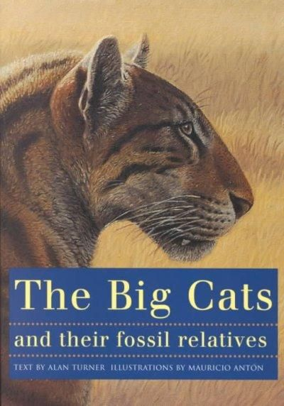 The Big Cats And Their Fossil Relatives An Illustrated Guide To Evolution History