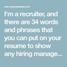 i m a recruiter and there are 34 words and phrases that you can put
