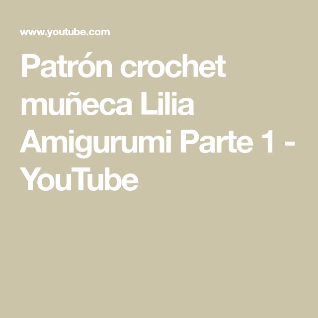 Patrón crochet muñeca Lilia Amigurumi Parte 1 - YouTube   Patrones ...