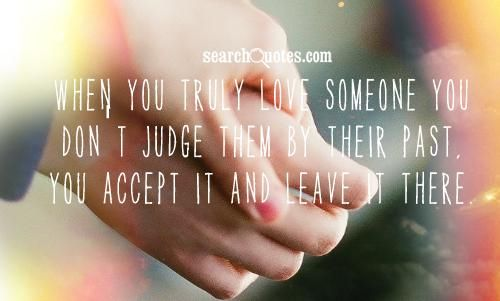 True Love Doesn T Judge It Begins Getting Him Back Loving Someone Words Of Encouragement