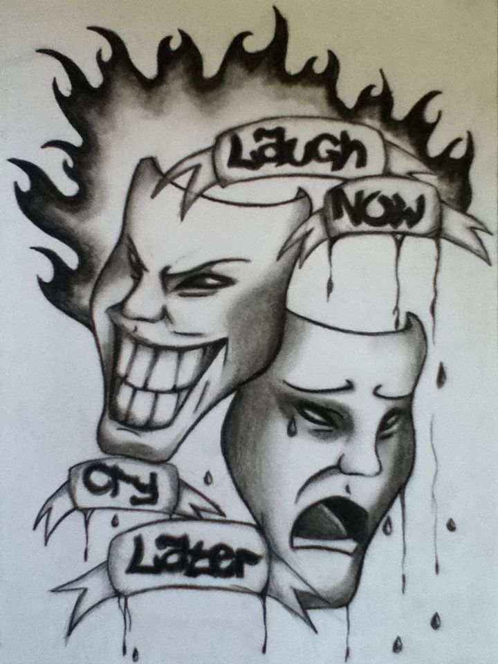 Laugh Now Cry Later Masks Tattoo Design Laugh Now Cry Later