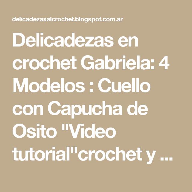 """Delicadezas en crochet Gabriela: 4 Modelos : Cuello con Capucha de Osito """"Video tutorial""""crochet y dos agujas"""