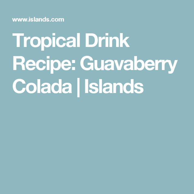 Tropical Drink Recipe: Guavaberry Colada   Islands