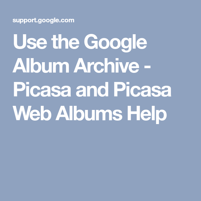 use the google album archive picasa and picasa web albums help
