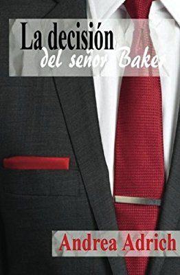 La decisión del señor Baker: Volume 3 Trilogía El señor Baker: Amazon.es: Andrea Adrich: Libros
