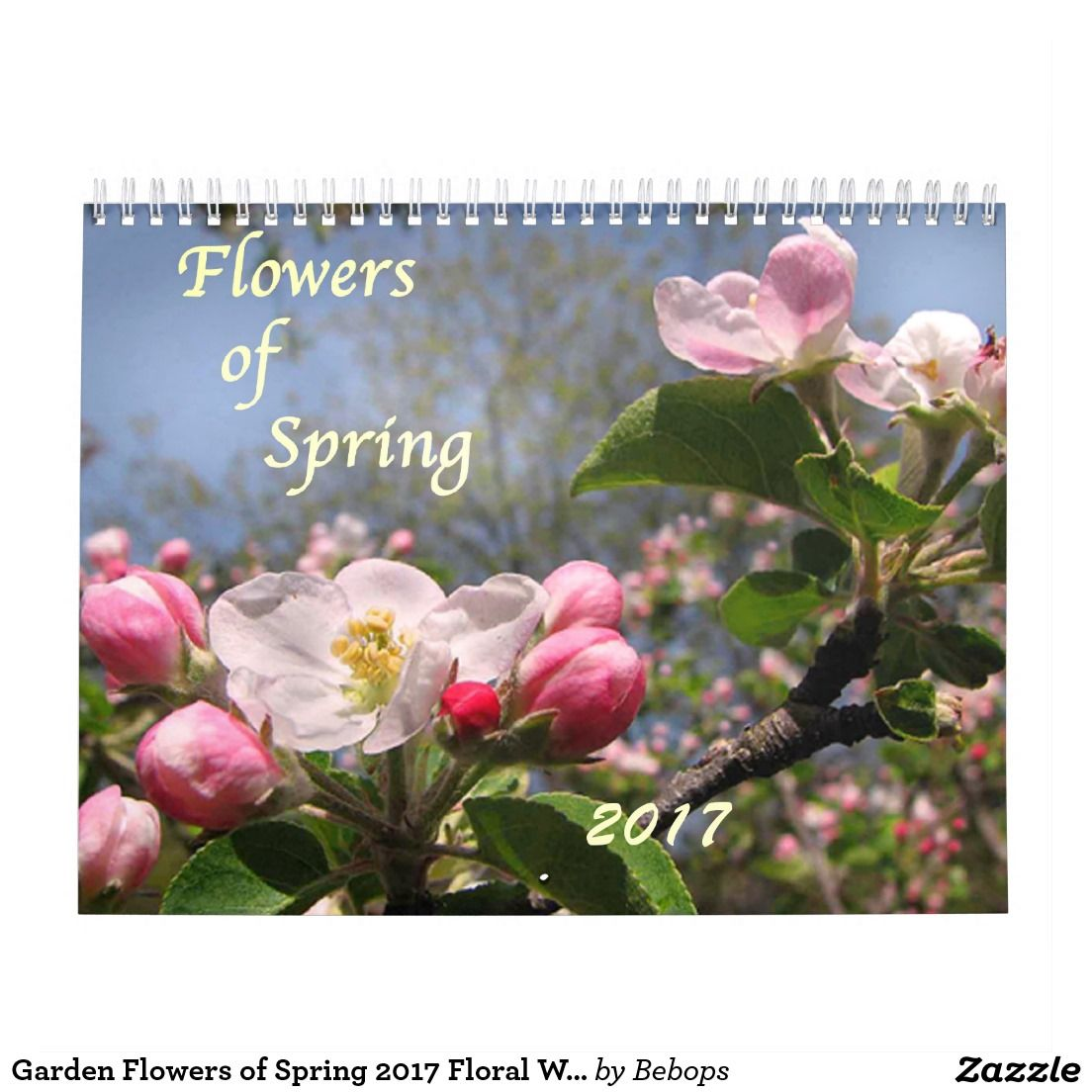 Garden Flowers Of Spring 2017 Floral Wall Calendar Those Amazing