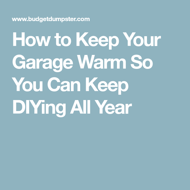 Can A Garage Keep My Car If I Refuse To Pay: How To Keep Your Garage Warm So You Can Keep DIYing All
