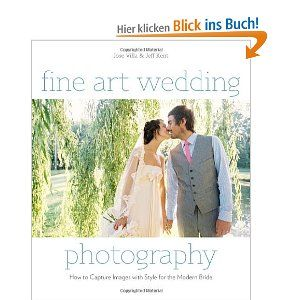 Fine Art Wedding Photography: How to Capture Images with Style for the Modern Bride: Amazon.de: Jose Villa, Jeff Kent: Englische Bücher