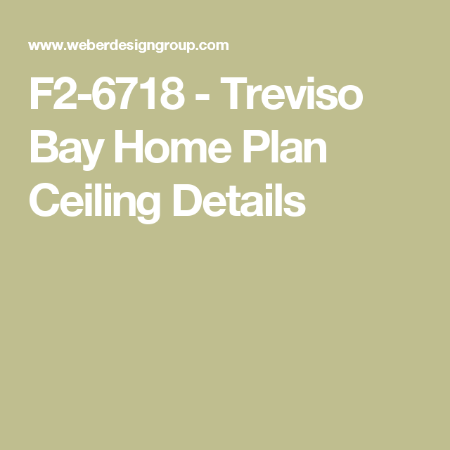 F2-6718 - Treviso Bay Home Plan Ceiling Details