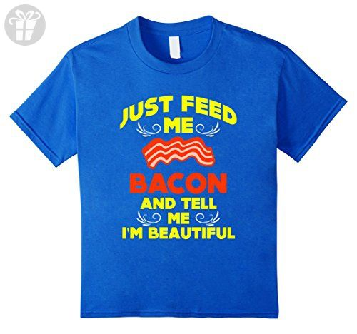Amazon.com: FUNNY FEED ME BACON AND TELL ME IM BEAUTIFUL T-SHIRT Gift:  Clothing