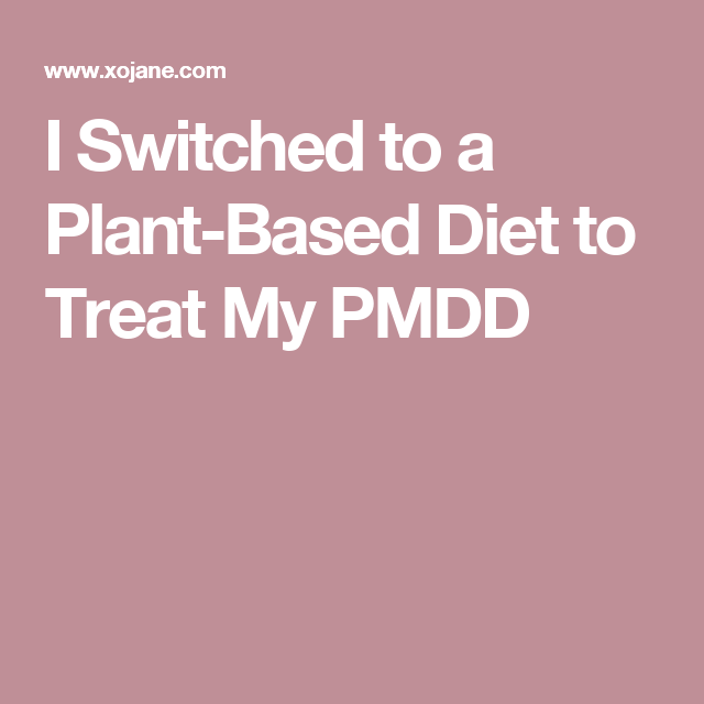 I Switched to a Plant-Based Diet to Treat My PMDD