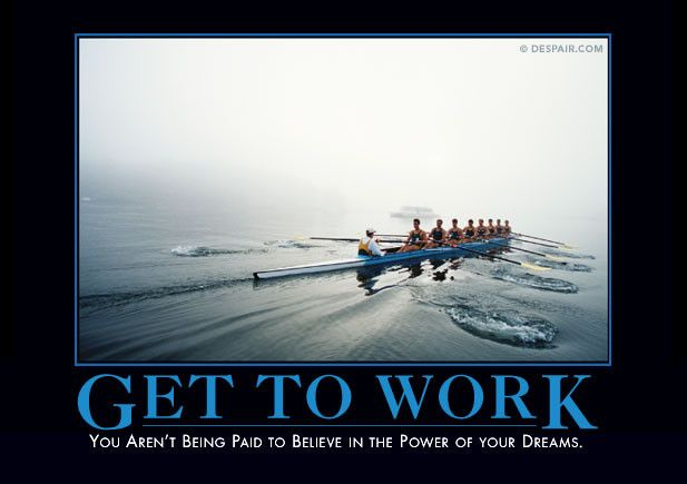 Get To Work Demotivational Posters Demotivational Quotes Motivational Posters