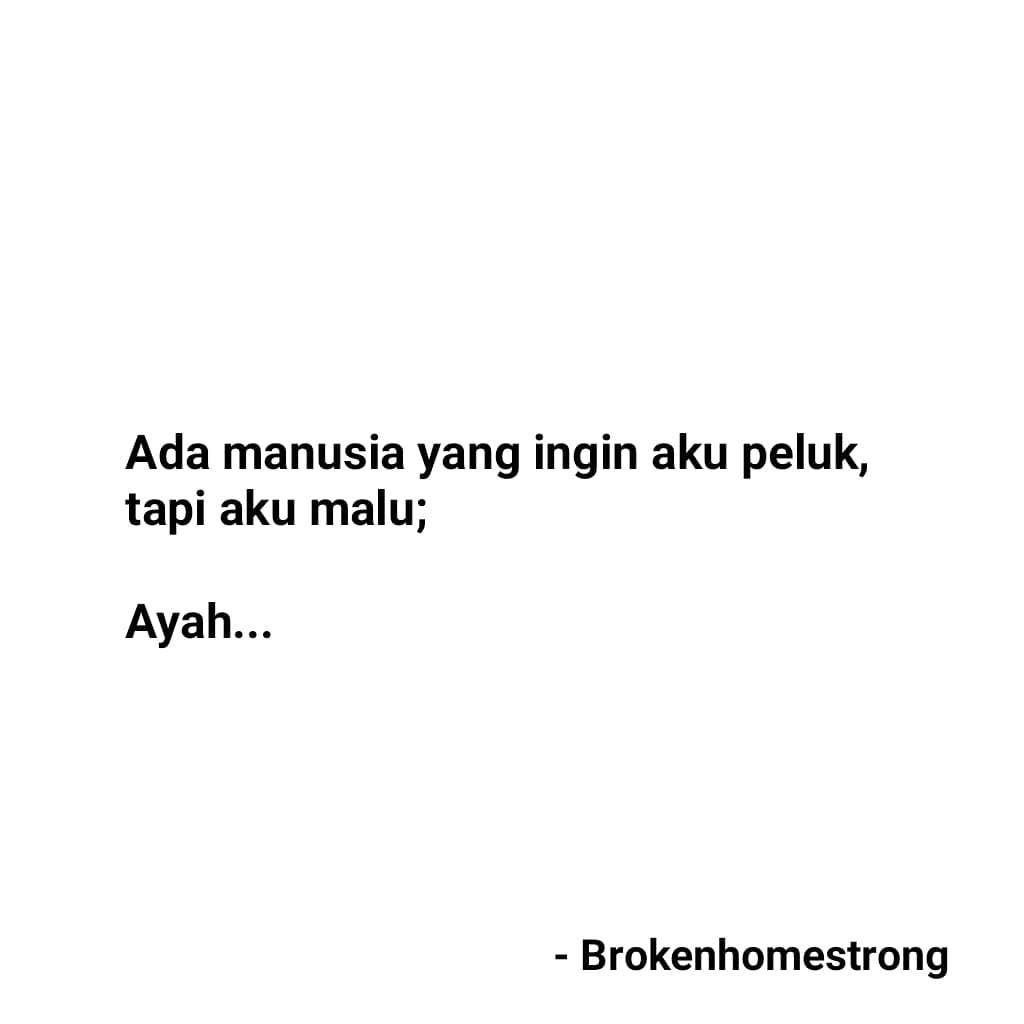 Anak Broken Home Strong On Instagram Pengen Peluk Ayah Tapi Malu