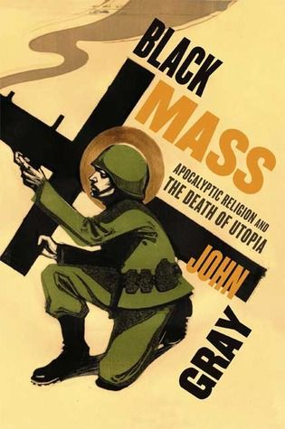 John Gray - Black Mass: Apocalyptic Religion and the Death of Utopia (2007)